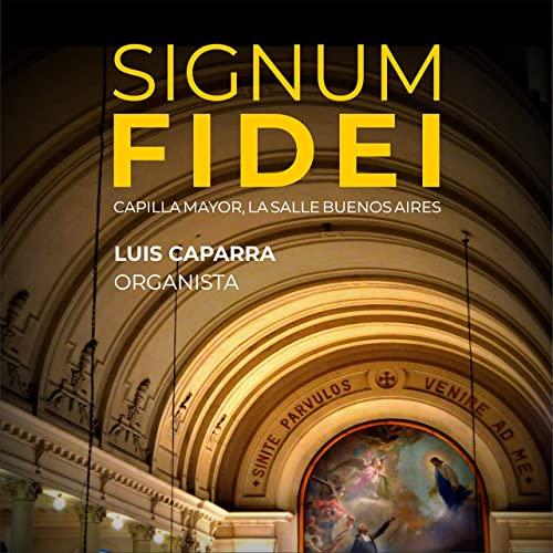 Signum Fidei, por el organista Luis Caparra